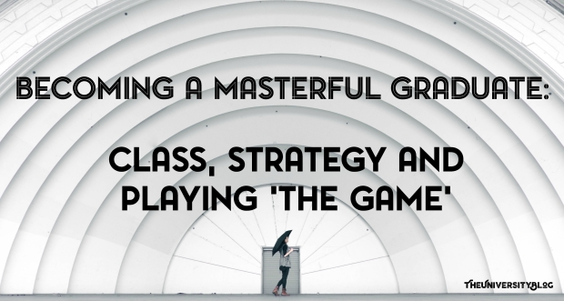 Becoming A Masterful Graduate: Class, Strategy and Playing 'The Game'